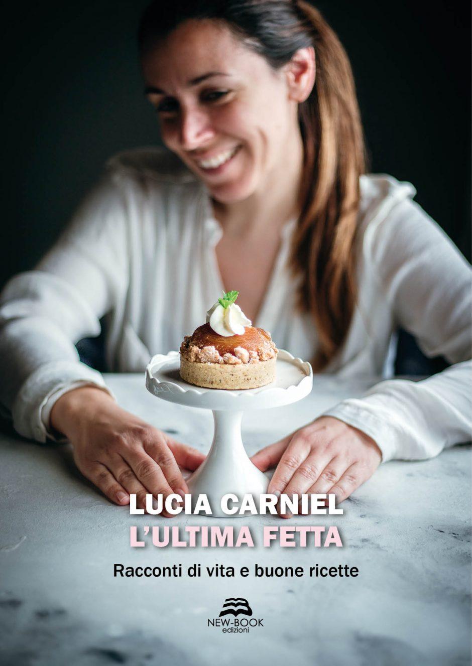 Il libro di Lucia Carniel - L'Ultima Fetta - Racconti di vita e buone ricette